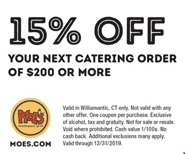 15% OFF YOUR NEXT CATERING ORDER OF $200 OR MORE. Valid in Williamantic, CT only. Not valid with any other offer. One coupon per purchase. Exclusive of alcohol, tax and gratuity. Not for sale or resale. Void where prohibited. Cash value 1/100¢. No cash back. Additional exclusions many apply. Valid through 12/31/2019.