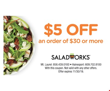 $5 OFF An Order of $30 or More .with this coupon. Not valid with any other offers. Offer expires11/30/19.