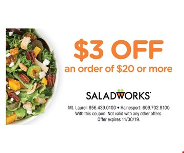 $3 OFF an order of $20 Or More.with this coupon. Not valid with any other offers. Offer expires11/30/19.