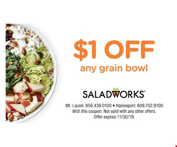 $1 OFF Any Graib Bowl .ith this coupon. Not valid with any other offers. Offer expires11/30/19.