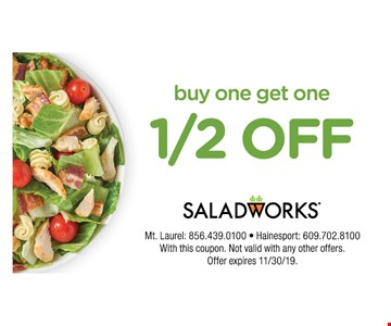 Buy one Get one 1/2 OFFith this coupon. Not valid with any other offers. Offer expires11/30/19.