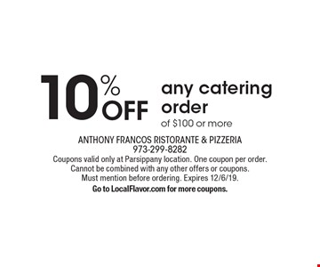 10% OFF any catering order of $100 or more. Coupons valid only at Parsippany location. One coupon per order.Cannot be combined with any other offers or coupons.Must mention before ordering. Expires 12/6/19.Go to LocalFlavor.com for more coupons.
