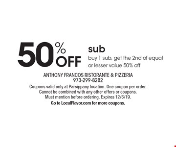 50% OFF sub buy 1 sub, get the 2nd of equal or lesser value 50% off. Coupons valid only at Parsippany location. One coupon per order.Cannot be combined with any other offers or coupons.Must mention before ordering. Expires 12/6/19.Go to LocalFlavor.com for more coupons.