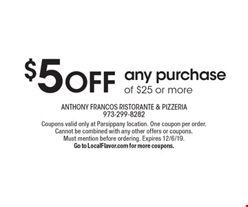 $5 OFF any purchase of $25 or more. Coupons valid only at Parsippany location. One coupon per order.Cannot be combined with any other offers or coupons.Must mention before ordering. Expires 12/6/19.Go to LocalFlavor.com for more coupons.