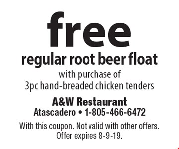 Free regular root beer float with purchase of 3pc hand-breaded chicken tenders. With this coupon. Not valid with other offers. Offer expires 8-9-19.