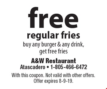 Free regular fries. Buy any burger & any drink, get free fries. With this coupon. Not valid with other offers. Offer expires 8-9-19.