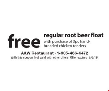Free regular root beer float with purchase of 3pc hand-breaded chicken tenders. With this coupon. Not valid with other offers. Offer expires 9/6/19.