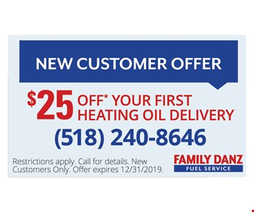 $25 off your first heating oil delivery. Restrictions apply. Call for details. New customers only. Offer expires12/31/19