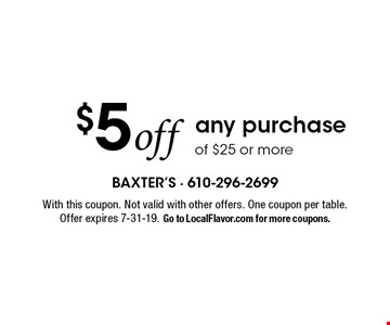 $5 off any purchase of $25 or more. With this coupon. Not valid with other offers. One coupon per table. Offer expires 7-31-19. Go to LocalFlavor.com for more coupons.
