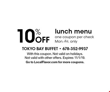 10% Off lunch menu. One coupon per check. Mon.-Fri. only. With this coupon. Not valid on holidays. Not valid with other offers. Expires 11/1/19. Go to LocalFlavor.com for more coupons.