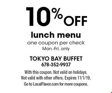 10% off lunch menu one coupon per check Mon.-Fri. only. With this coupon. Not valid on holidays. Not valid with other offers. Expires 11/1/19. Go to LocalFlavor.com for more coupons.
