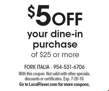 $5 off your dine-in purchase of $25 or more. With this coupon. Not valid with other specials, discounts or certificates. Exp. 7-26-19. Go to LocalFlavor.com for more coupons.