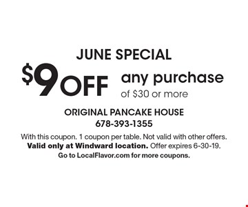 June Special. $9 off any purchase of $30 or more. With this coupon. 1 coupon per table. Not valid with other offers. Valid only at Windward location. Offer expires 6-30-19. Go to LocalFlavor.com for more coupons.