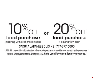 20% off food purchase if paying with cash. 10% off food purchase if paying with credit/debit card. With this coupon. Not valid with other offers or prior purchases. Cannot be used toward the all-you-can-eat special. One coupon per table. Expires 11/3/19. Go to LocalFlavor.com for more coupons.