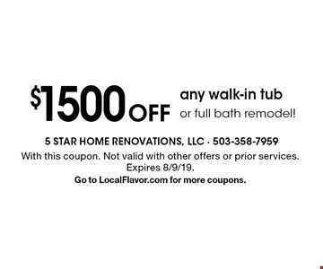 $1500 off any walk-in tub or full bath remodel! With this coupon. Not valid with other offers or prior services. Expires 8/9/19. Go to LocalFlavor.com for more coupons.