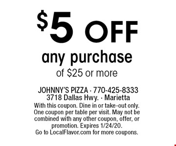 $5 off any purchase of $25 or more. With this coupon. Dine in or take-out only. One coupon per table per visit. May not be combined with any other coupon, offer, or promotion. Expires 1/24/20. Go to LocalFlavor.com for more coupons.
