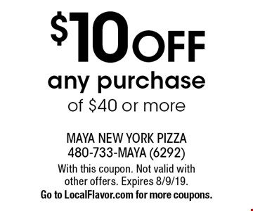 $10 off any purchase of $40 or more. With this coupon. Not valid with other offers. Expires 8/9/19. Go to LocalFlavor.com for more coupons.