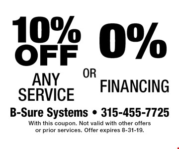 10% OFF 0% Any Service Financing. With this coupon. Not valid with other offers or prior services. Offer expires 8-31-19.