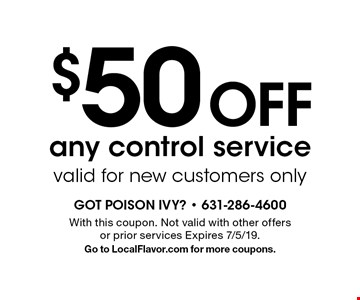 $50 Off any control service valid for new customers only. With this coupon. Not valid with other offers or prior services Expires 7/5/19. Go to LocalFlavor.com for more coupons.