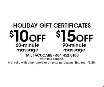 Holiday Gift Certificates. $15 OFF 90-minute massage. $10 OFF 60-minute massage. With this coupon.Not valid with other offers or on prior purchases. Expires 1/3/20.