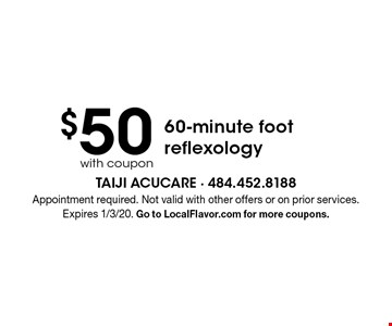 $50 with coupon 60-minute foot reflexology. Appointment required. Not valid with other offers or on prior services. Expires 1/3/20. Go to LocalFlavor.com for more coupons.