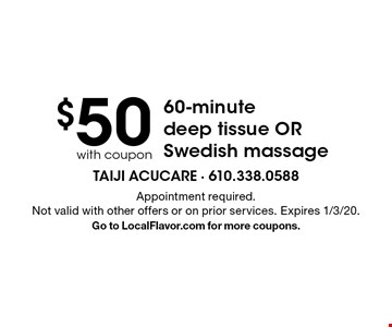 $50 with coupon 60-minute deep tissue or Swedish massage. Appointment required. Not valid with other offers or on prior services. Expires 1/3/20. Go to LocalFlavor.com for more coupons.