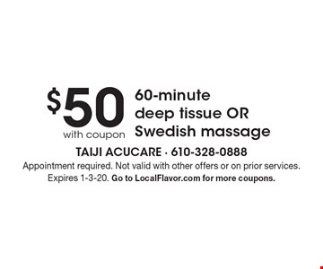 $50 with coupon 60-minute deep tissue OR Swedish massage. Appointment required. Not valid with other offers or on prior services. Expires 1-3-20. Go to LocalFlavor.com for more coupons.