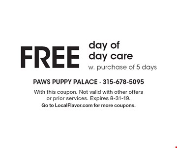 FREE day of day care w. purchase of 5 days. With this coupon. Not valid with other offers or prior services. Expires 8-31-19. Go to LocalFlavor.com for more coupons.