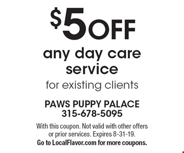 $5 OFF any day care service for existing clients. With this coupon. Not valid with other offers or prior services. Expires 8-31-19. Go to LocalFlavor.com for more coupons.
