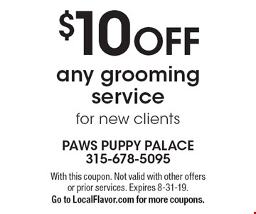 $10 OFF any grooming service for new clients. With this coupon. Not valid with other offers or prior services. Expires 8-31-19. Go to LocalFlavor.com for more coupons.
