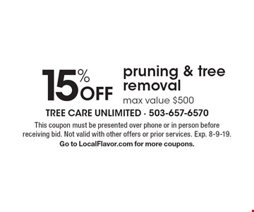 15% Off pruning & tree removal max value $500. This coupon must be presented over phone or in person before receiving bid. Not valid with other offers or prior services. Exp. 8-9-19. Go to LocalFlavor.com for more coupons.