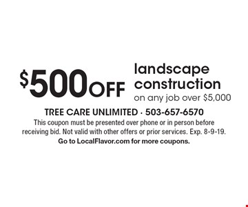 $500 Off landscape construction on any job over $5,000. This coupon must be presented over phone or in person before receiving bid. Not valid with other offers or prior services. Exp. 8-9-19. Go to LocalFlavor.com for more coupons.