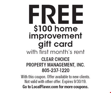free $100 home improvement gift card with first month's rent. With this coupon. Offer available to new clients. Not valid with other offer. Expires 8/9/19. Go to LocalFlavor.com for more coupons.