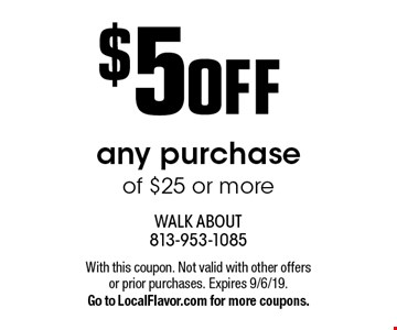 $5 OFF any purchase of $25 or more. With this coupon. Not valid with other offers or prior purchases. Expires 9/6/19. Go to LocalFlavor.com for more coupons.