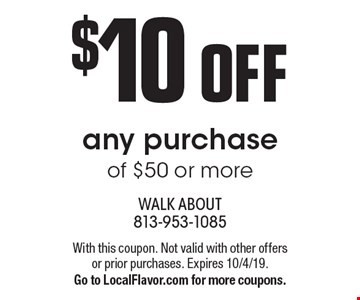 $10 OFF any purchase of $50 or more. With this coupon. Not valid with other offers or prior purchases. Expires 10/4/19. Go to LocalFlavor.com for more coupons.