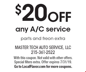 $20 off any A/C service. Parts and freon extra. With this coupon. Not valid with other offers. Special filters extra. Offer expires 7/31/19. Go to LocalFlavor.com for more coupons.