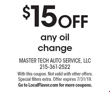 $15 off any oil change. With this coupon. Not valid with other offers. Special filters extra. Offer expires 7/31/19. Go to LocalFlavor.com for more coupons.