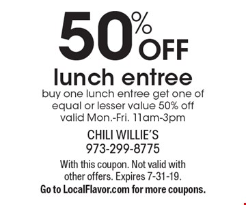 50% OFF lunch entree. Buy one lunch entree get one of equal or lesser value 50% off valid Mon.-Fri. 11am-3pm. With this coupon. Not valid with other offers. Expires 7-31-19. Go to LocalFlavor.com for more coupons.