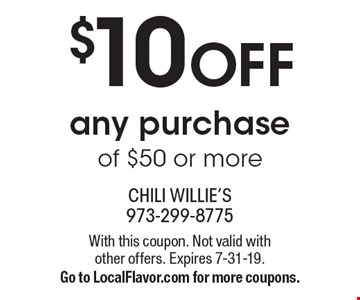 $10 OFF any purchase of $50 or more. With this coupon. Not valid with other offers. Expires 7-31-19. Go to LocalFlavor.com for more coupons.