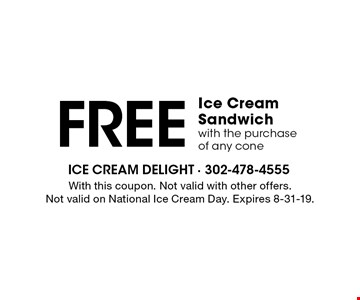 FREE Ice Cream Sandwich with the purchase of any cone. With this coupon. Not valid with other offers. Not valid on National Ice Cream Day. Expires 8-31-19.