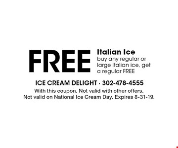 FREE Italian Ice buy any regular or large Italian ice, get a regular FREE. With this coupon. Not valid with other offers. Not valid on National Ice Cream Day. Expires 8-31-19.
