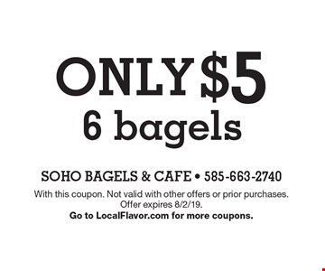 ONLY $5 6 bagels. With this coupon. Not valid with other offers or prior purchases. Offer expires 8/2/19. Go to LocalFlavor.com for more coupons.