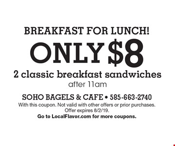 BREAKFAST FOR LUNCH! ONLY $8 2 classic breakfast sandwiches after 11am. With this coupon. Not valid with other offers or prior purchases.Offer expires 8/2/19. Go to LocalFlavor.com for more coupons.