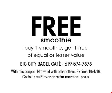 Free smoothie. Buy 1 smoothie, get 1 free of equal or lesser value. With this coupon. Not valid with other offers. Expires 10/4/19. Go to LocalFlavor.com for more coupons.