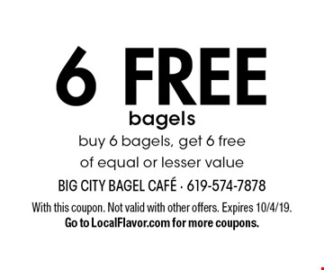6 free bagels. Buy 6 bagels, get 6 free of equal or lesser value. With this coupon. Not valid with other offers. Expires 10/4/19. Go to LocalFlavor.com for more coupons.