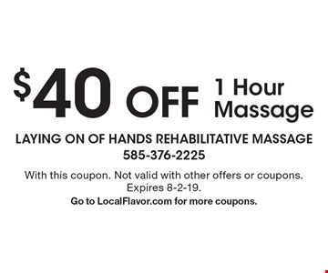 $40 OFF 1 Hour Massage. With this coupon. Not valid with other offers or coupons. Expires 8-2-19. Go to LocalFlavor.com for more coupons.