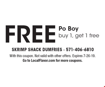 FREE Po Boy buy 1, get 1 free. With this coupon. Not valid with other offers. Expires 7-26-19. Go to LocalFlavor.com for more coupons.