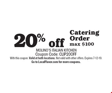 20% off Catering Order max $100. Coupon Code: CLIP20OFF With this coupon. Valid at both locations. Not valid with other offers. Expires 7-12-19. Go to LocalFlavor.com for more coupons.