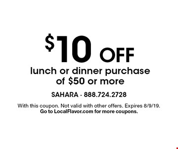$10 Off lunch or dinner purchase of $50 or more. With this coupon. Not valid with other offers. Expires 8/9/19. Go to LocalFlavor.com for more coupons.