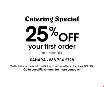 Catering Special 25% Off your first order. Min. order $50. With this coupon. Not valid with other offers. Expires 8/9/19. Go to LocalFlavor.com for more coupons.